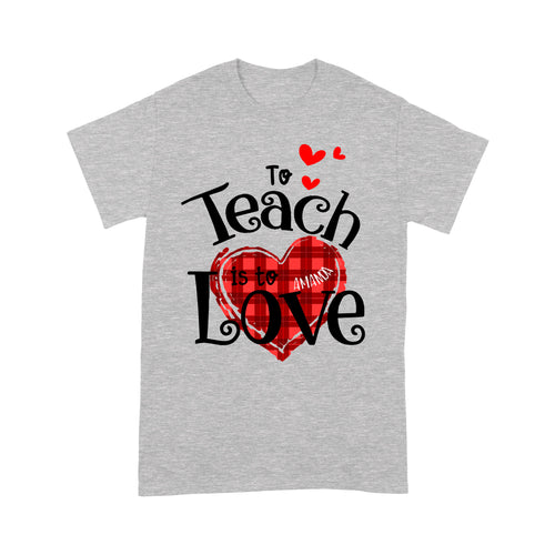 Personalized Love Gift Idea - To Teach Is To Love For Your Lover - Standard T-shirt
