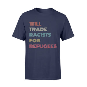 Will Trade Racists For Refugees Retro Style T Shirt Gifts - Standard T-shirt