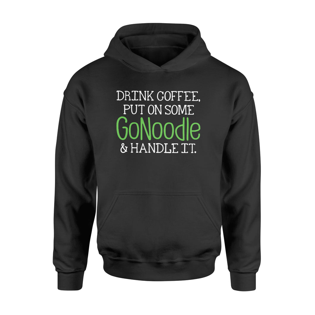 Drink Coffee Put On Some GoNoodle & Handle It - Standard Hoodie