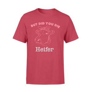 Animal Gift Idea - Did You Die Heifer Cow - Standard T-shirt