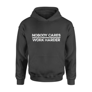 Sport Gift Idea - Nobody Cares Work Harder Motivational Fitness - Standard Hoodie
