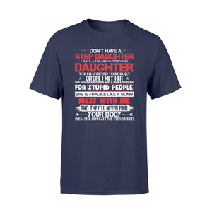 Awesome Daughter Shirt I Don't Have A Step Daughter T-Shirt - Standard T-shirt