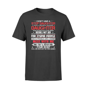 I Don't Have A Step Daughter I Have Awesome Daughter Tshirt - Standard T-shirt