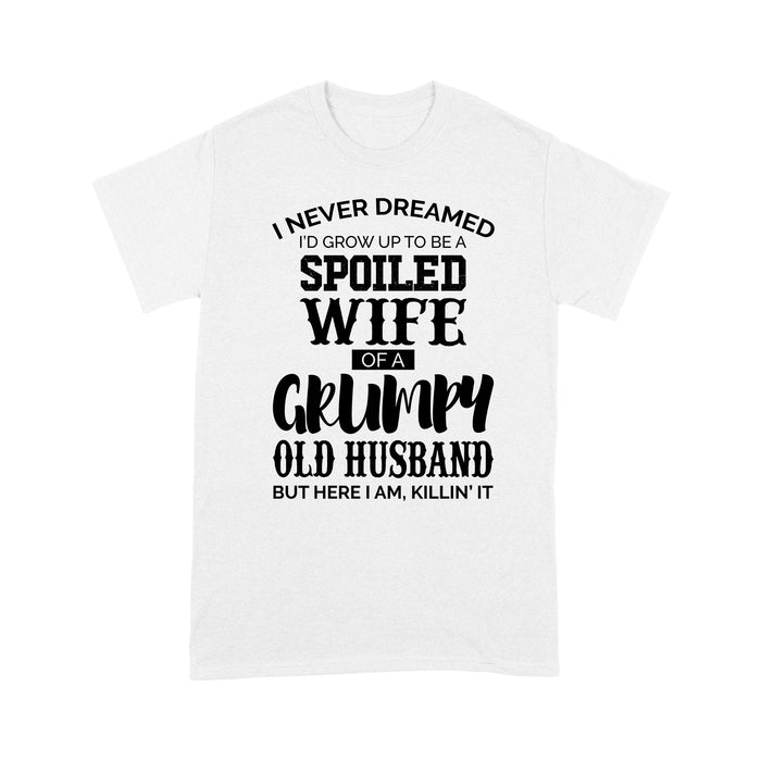 Fun Gift Idea - I Never Dreamed, I'd Grow Up To Be A Spoiled Wife - Standard T-shirt