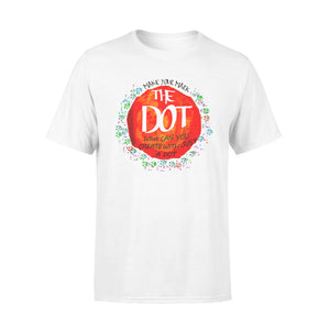 The Dot Day-Make Your Mark T-Shirt Gift - Standard T-shirt