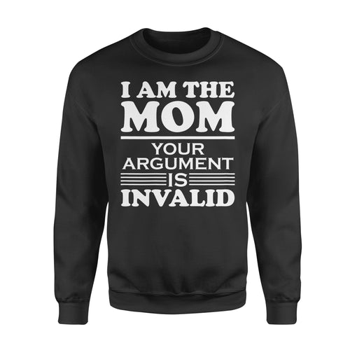 Mom gift idea I Am The Mom Your Arguement Is In Valid - Standard Fleece Sweatshirt