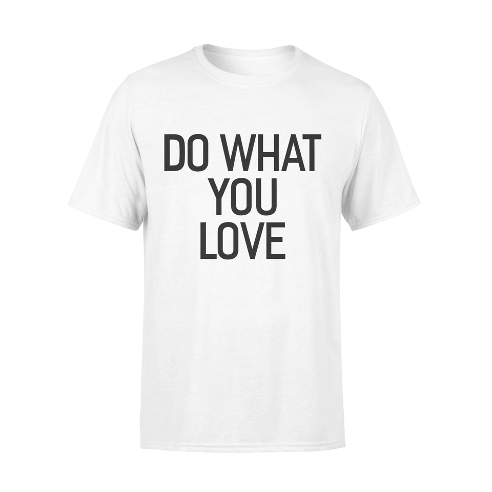 Hobby Gift Idea Do What You Love - Standard T-shirt