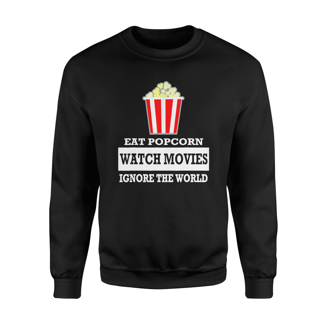 Eat Popcorn Watch Movies Ignore The World - Premium Fleece Sweatshirt