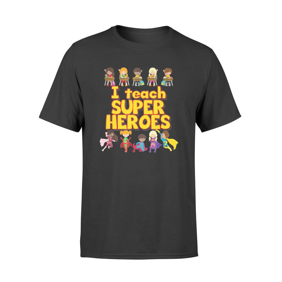 Teacher I Teach Super Heroes Gift - Standard T-shirt