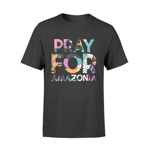 Pray for Amazon Gift Idea pray for amazonia - Standard T-shirt