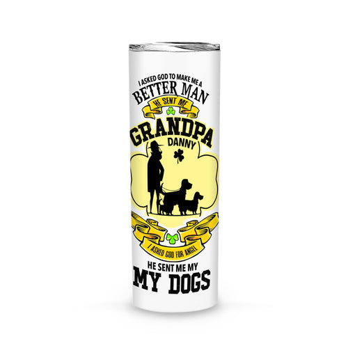 Personalized St. Patrick Gift Idea - I Asked God To Make Me A Better Man For Grandpa - Tumbler