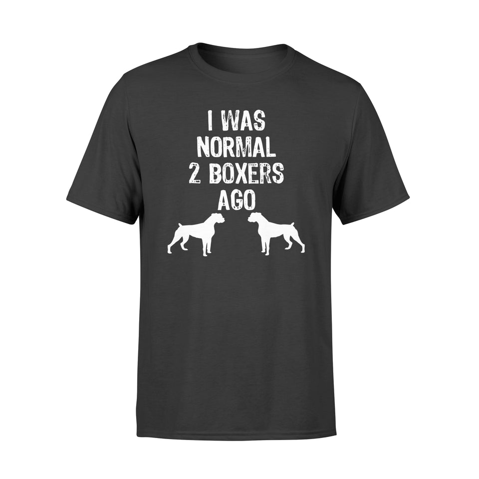 I Was Normal 2 Boxers Ago - Funny Dog T Shirt - Standard T-shirt