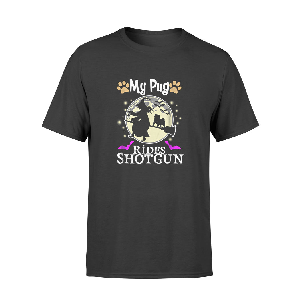 Halloween Gift Ideas My Pug Rides Shotgun - Standard T-shirt