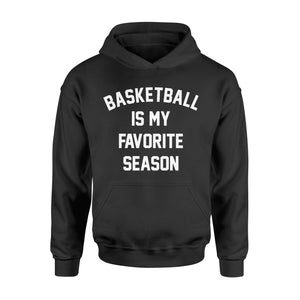 Sport Gift Idea Basketball Is My Favorite Season - Standard Hoodie