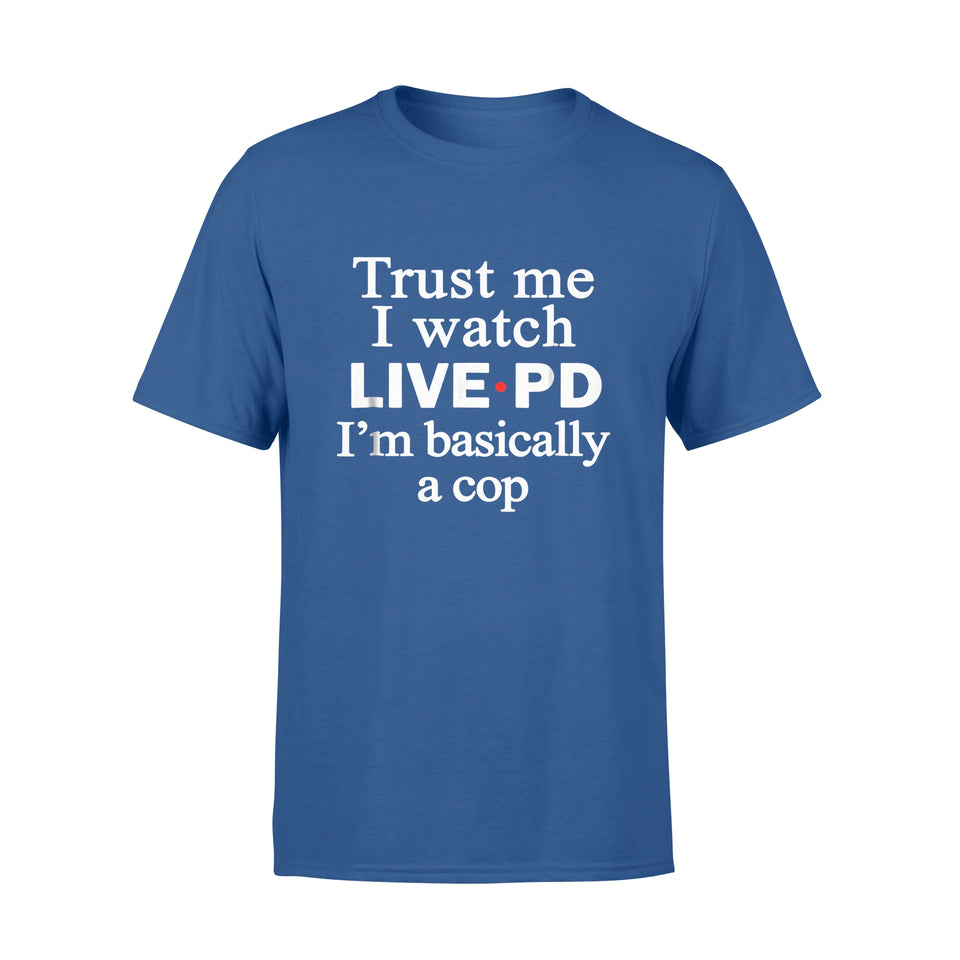 Jobs Gift Idea Trust Me I Watch Live And I'm Basically A Cop - Standard T-shirt