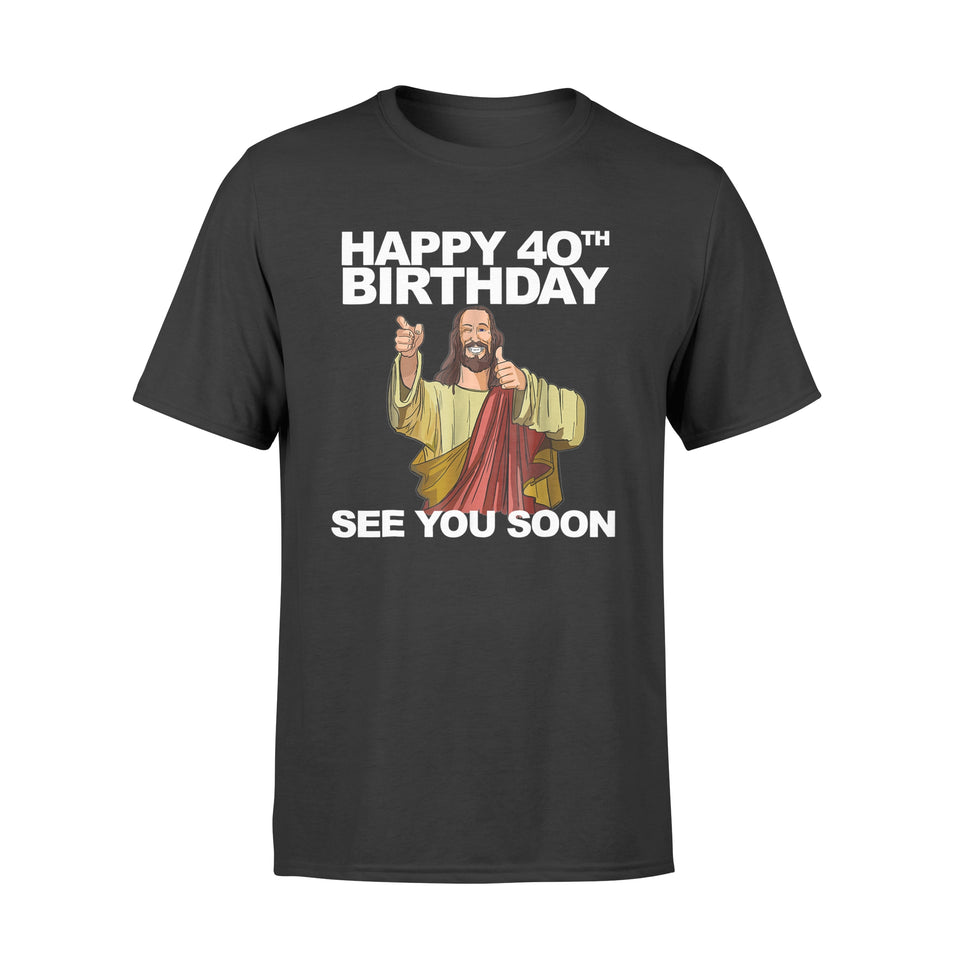 Jesus Happy 40th Birthday See You Soon - Premium T-shirt