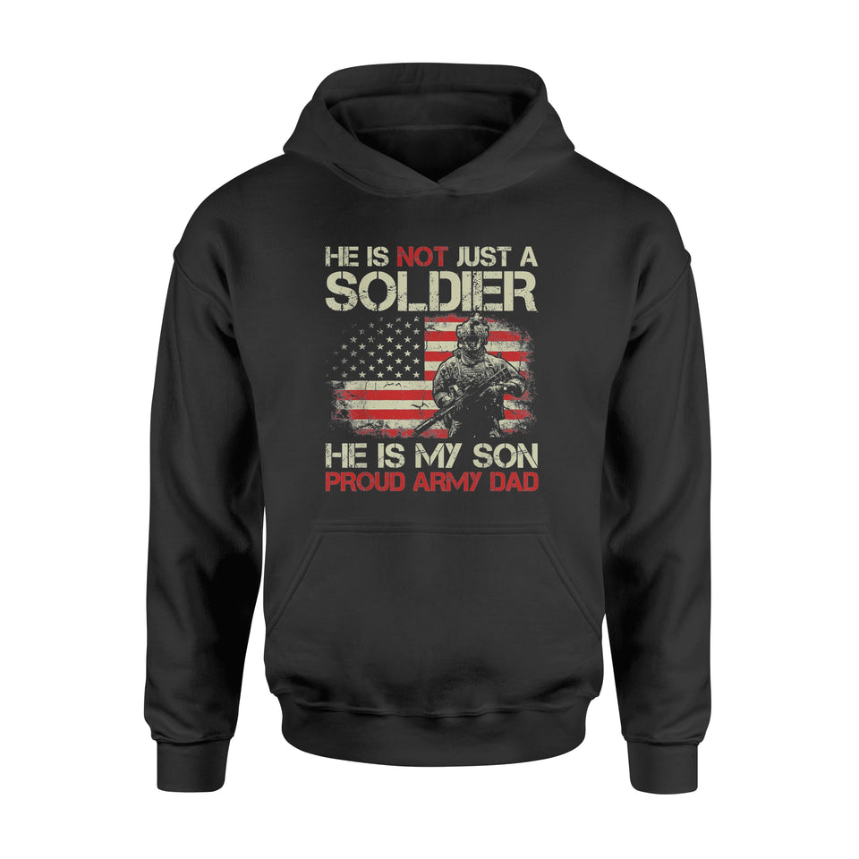 He Is Not A Soldier He Is My Son Proud Army Dad T Shirt - Standard Hoodie