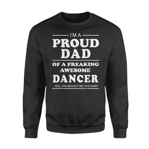 Dad Gift Idea I Am A Proud Dad Of Awesome Dancer - Standard Fleece Sweatshirt