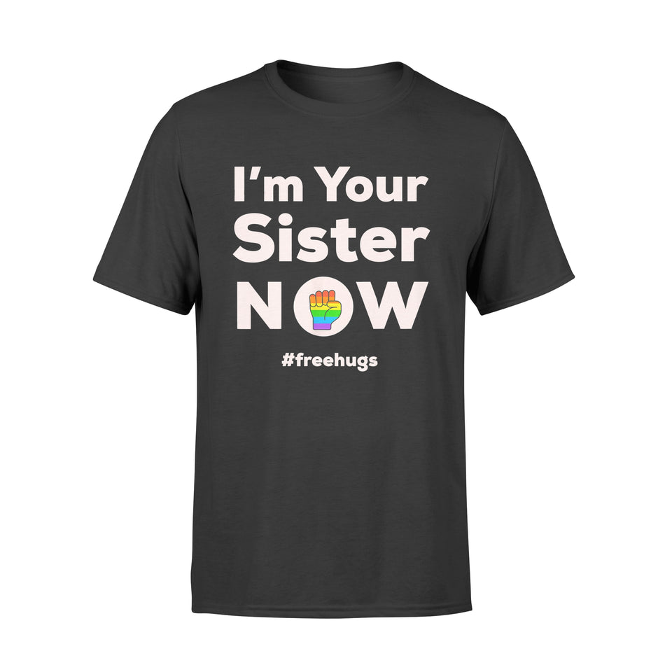 Pride LGBT I am Your Sister Now - Standard T-shirt