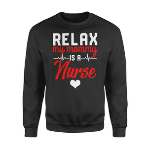 Nurse gift idea Relax My Mommy Is A Nurse - Standard Fleece Sweatshirt