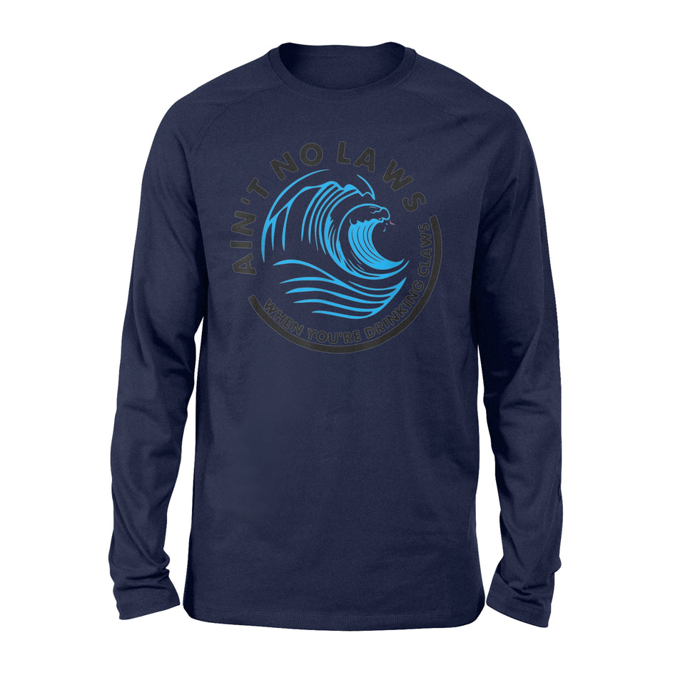Ain't No Laws When You're Drinking Claws - Standard Long Sleeve