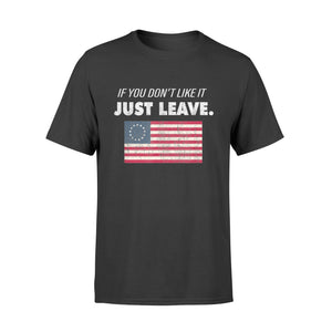 Betsy Ross If You Don't Like It Just Leave Patriotic Flag - Standard T-shirt