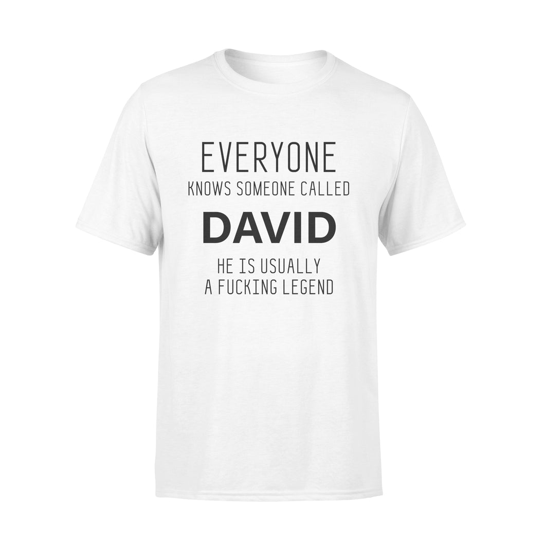 Personalized Tshirt Everyone Knows Someone Called (Name) He Is Usually A Fucking Legend - Standard T-shirt