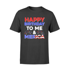 4th of July Happy Birthday To Me And Merica T Shirt - Standard T-shirt