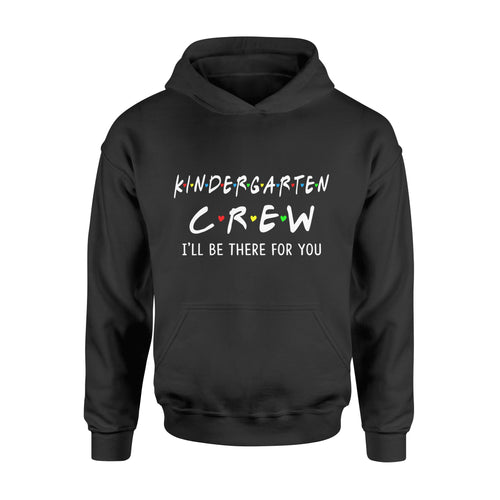Son gift idea Kindergarten Crew I'll Be There For You Students T-Shirt - Standard Hoodie