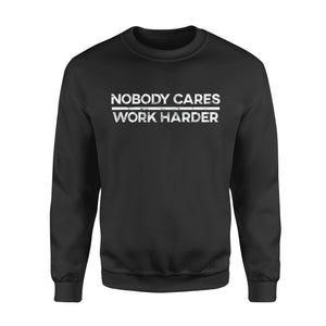 Sport gift idea Nobody Cares Work Harder Motivational Fitness Workout Gym T-Shirt - Standard Fleece Sweatshirt