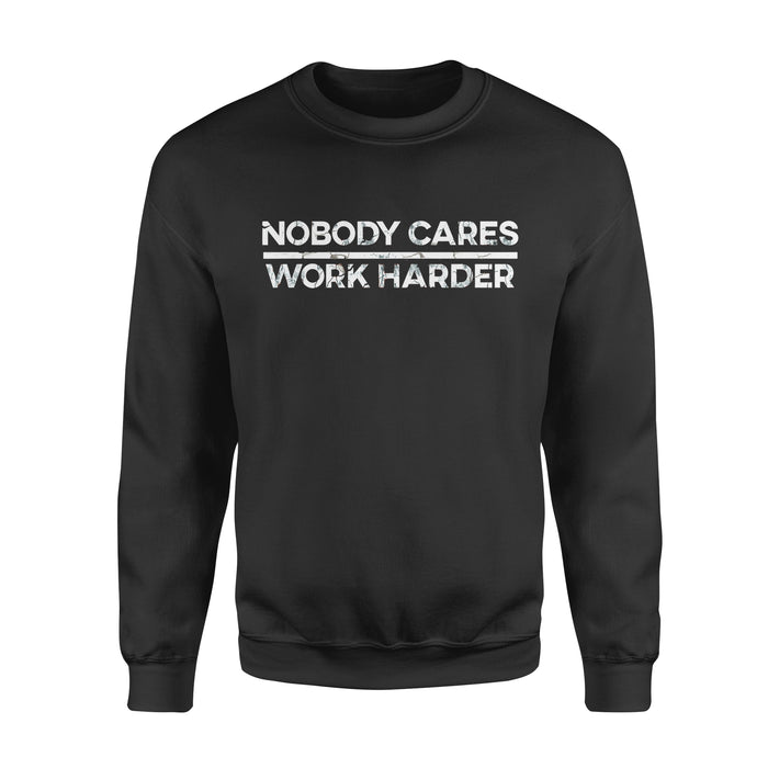 Sport Gift Idea Nobody Cares Work Harder Motivational Fitness - Standard Fleece Sweatshirt