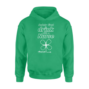 Personalized St Patrick Gift Idea - Safety First Drink With A Nurse - Standard Hoodie
