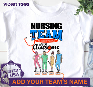 Personalized Nurse Gift Idea Nursing Team We Don't Do Average, We Do Awesome - Standard T-shirt