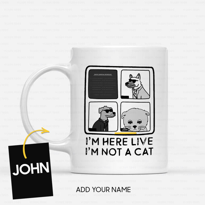 Personalized Pet Gift Idea - I'm Here Live, I'm Not A Cat - White Mug