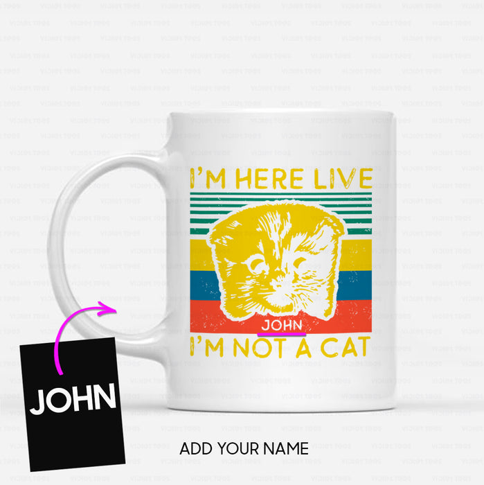 Personalized Cat Gift Idea - I'm Here Live, I'm Not A Cat - White Mug