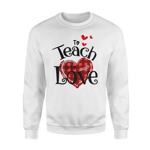 Personalized Love Gift Idea - To Teach Is To Love, Valentine Gift For Your Lover - Standard Crew Neck Sweatshirt