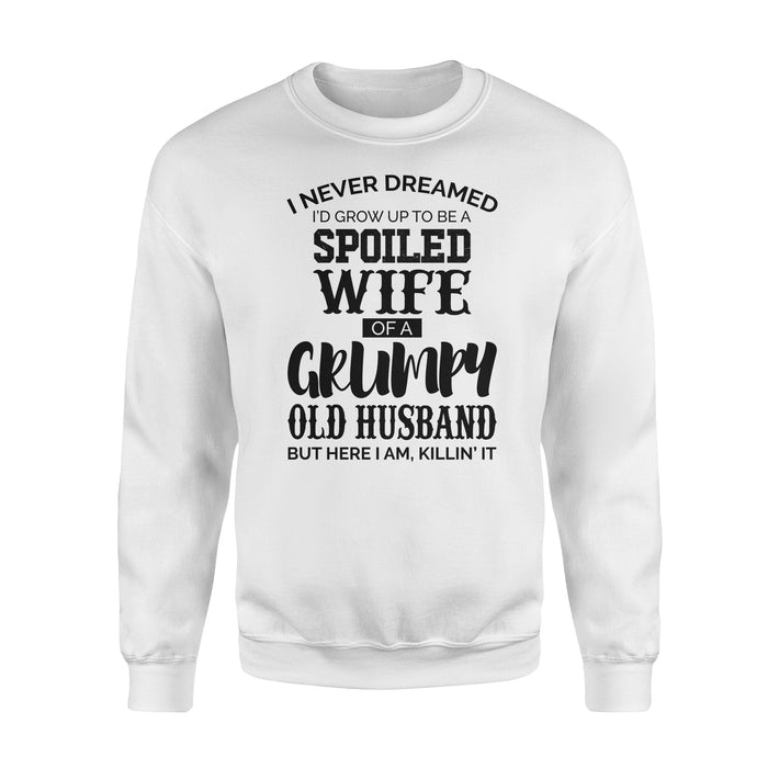 Fun Gift Idea - I Never Dreamed, I'd Grow Up To Be A Spoiled Wife - Standard Crew Neck Sweatshirt
