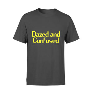 Funny Gift Idea Dazed And Confused - Standard T-shirt