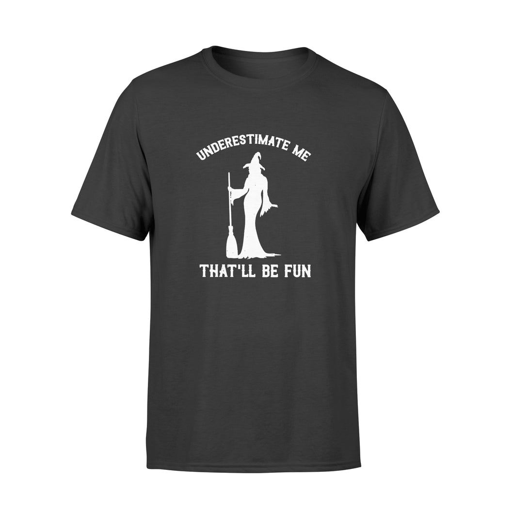 Halloween Gift Ideas Underestimate Me | That'll Be Fun Witch - Standard T-shirt