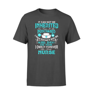 Nurse Gift Idea It Can Not Be Inherited Purchased - Standard T-shirt