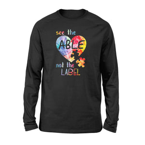 Autism Awareness Shirts See The Able Not The Label Shirt - Standard Long Sleeve