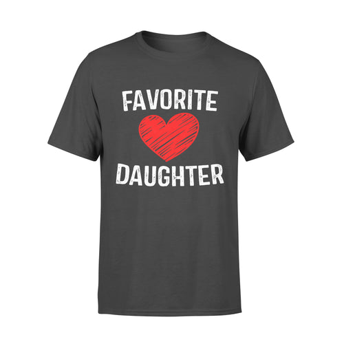 Family gift idea Favorite Love Daughter  T-Shirt - Standard T-shirt