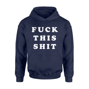 Fun Gift Idea Fuck This Shit - Standard Hoodie
