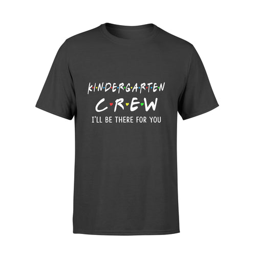Son gift idea Kindergarten Crew I'll Be There For You Students T-Shirt - Standard T-shirt