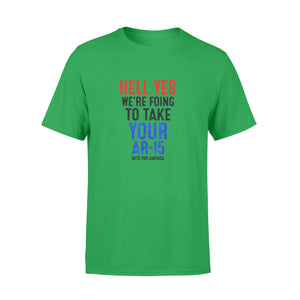 Politics Gift Idea Beto O_rouke Hell Yes We_re Going To Take Your Ar-15 - Standard T-shirt