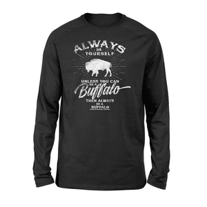 Always Be Yourself Be A Buffalo T-Shirt Gift - Standard Long Sleeve
