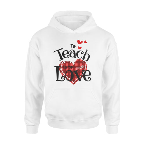 Personalized Love Gift Idea - To Teach Is To Love, Valentine Gift For Your Lover - Standard Hoodie