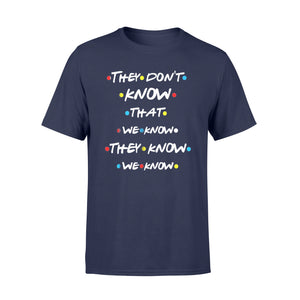 They Don't Know That We Know They Know We Know T Shirt - Standard T-shirt