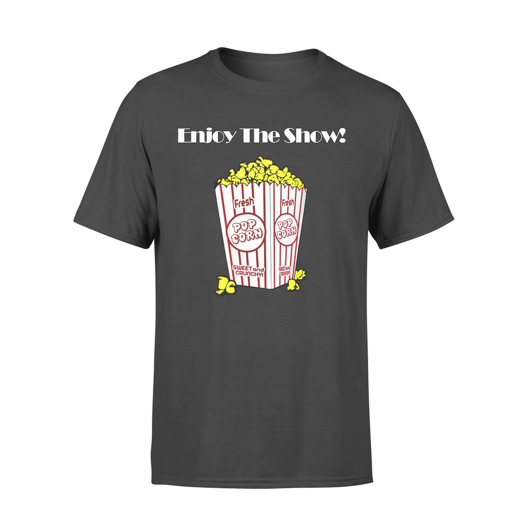 Funny Gift Idea Enjoy The Show - Standard T-shirt