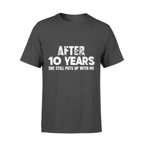 Fun Gift Idea After 10 Years She Still Puts Up With Me - Standard T-shirt